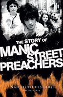 Nailed to History: The Story of Manic Street Preachers - Martin Power