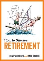 How to Survive Retirement - Mike Haskins,Clive Whichelow