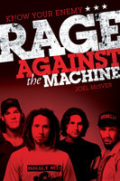 Know Your Enemy: The Story of Rage Against the Machine - Joel McIver