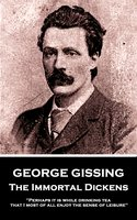 The Immortal Dickens - George Gissing