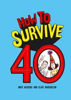 How to Survive 40 - Mike Haskins,Clive Whichelow