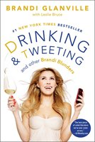 Drinking and Tweeting - Brandi Glanville,Leslie Bruce