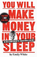 You Will Make Money in Your Sleep - Emily White