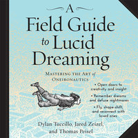 A Field Guide to Lucid Dreaming - Jared Zeizel,Dylan Tuccillo,Thomas Peisel