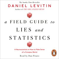 A Field Guide to Lies and Statistics - Daniel Levitin