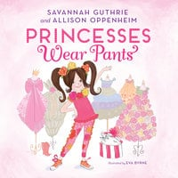 Princesses Wear Pants - Savannah Guthrie