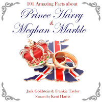 101 Amazing Facts about Prince Harry and Meghan Markle - Jack Goldstein,Frankie Taylor