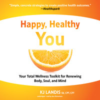 Happy, Healthy You - KJ Landis, BS, Ed, CPT, CFT