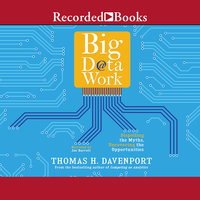 Big Data at Work-Dispelling the Myths, Uncovering the Opportunities - Thomas H. Davenport
