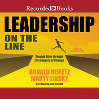 Leadership on the Line - Staying Alive Through the Dangers of Change - Marty Linsky,Ronald A. Heifetz