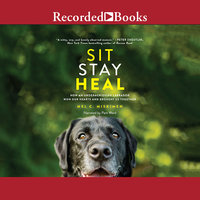 Sit Stay Heal - How an Underachieving Labrador Won Our Hearts and Brought Us Together - Mel C. Miskimen