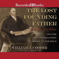 The Lost Founding Father-John Quincy Adams and the Transformation of American Politics - William J. Cooper