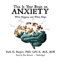 This Is Your Brain on Anxiety - Faith G. Harper (PHD) (LPC-S) (ACS) (ACN)