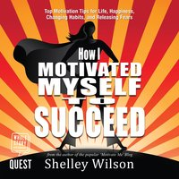 How I Motivated Myself to Succeed - Shelley Wilson