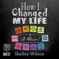 How I Changed My Life in a Year - Shelley Wilson