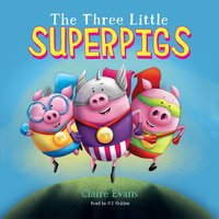 The Three Little Superpigs - Claire Evans