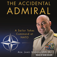 The Accidental Admiral - James Stavridis