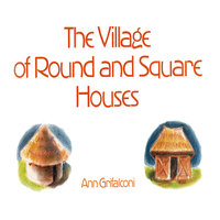 The Village of Round and Square Houses - Ann Grifalconi