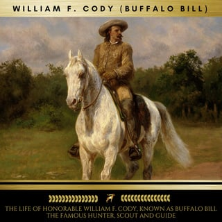 the life of the hunter buffalo bill The life and adventures of buffalo bill colonel william f cody his story shows his devotion to duty as a child when supporting his widowed mother, his valuable services to the government.