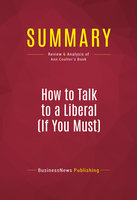 Summary: How to Talk to a Liberal (If You Must) - BusinessNews Publishing