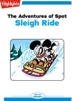 The Adventures of Spot: Sleigh Ride - Highlights for Children
