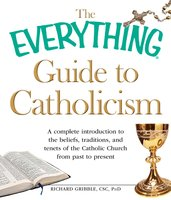 The Everything Guide to Catholicism - Richard Gribble