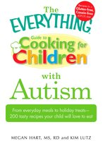 The Everything Guide to Cooking for Children with Autism: From everyday meals to holiday treats - Megan Hart,Kim Lutz