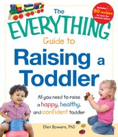 The Everything Guide to Raising a Toddler - Ellen Bowers