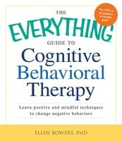 The Everything Guide to Cognitive Behavioral Therapy - Ellen Bowers