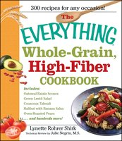 The Everything Whole Grain, High Fiber Cookbook - Lynette Rohrer Shirk