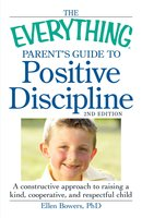 The Everything Parent's Guide to Positive Discipline - Ellen Bowers