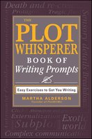 The Plot Whisperer Book of Writing Prompts - Martha Alderson