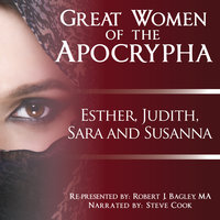 Great Women of the Apocrypha: Esther, Judith, Sara and Susanna - Robert J. Bagley
