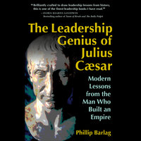 The Leadership Genius of Julius Caesar - Phillip Barlag