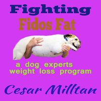 Fighting Fido's Fat - A dog experts weight loss program - Cesar Milltan
