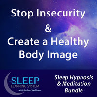 Stop Insecurity & Create a Healthy Body Image - Sleep Learning System Bundle with Rachael Meddows (Sleep Hypnosis & Meditation) - Joel Thielke