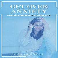 Get Over Anxiety - Fiori Giovanni