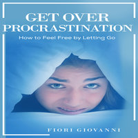 Get Over Procrastination - Fiori Giovanni