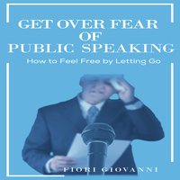 Get Over Fear of Public Speaking - Fiori Giovanni
