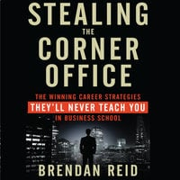 Stealing the Corner Office - Brendan Reid