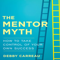 The Mentor Myth - Debby Carreau