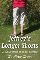 Jeffrey's Longer Shorts - A Collection of Short Stories - Geoffrey Crees