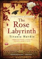 The Rose Labyrinth - Titania Hardie